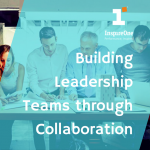 Building Leadership Teams through Collaboration