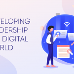 DEVELOPING LEADERS IN A DIGITAL WORLD