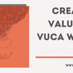 Creating Value in a VUCA World